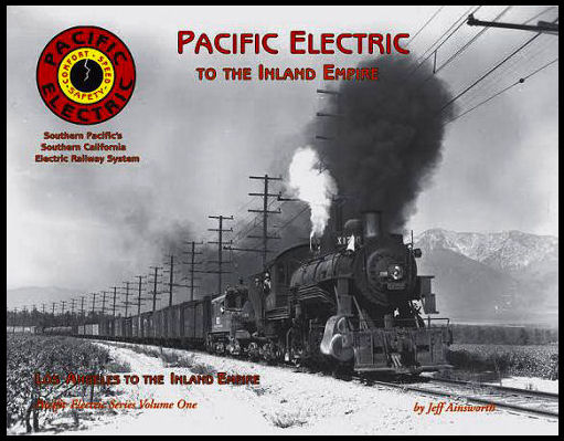Pacific Electric, Volume 1:  San Bernardino to LA, Colton & Riverside