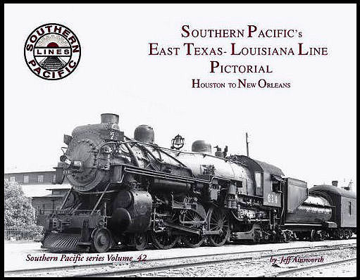 Southern Pacific T&NO, East Texas, Louisiana, Houston to New Orleans: Volume 42