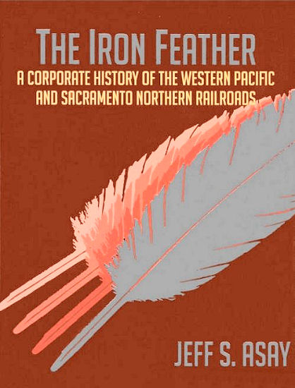 Iron Feather: Corporate History of the Western Pacific and Sacramento Northern Railroads