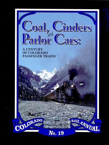 Coal Cinders & Parlor Cars: A Century of Colorado Passenger Trains: Colorado Rail Annual No. 19