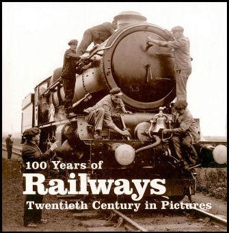 100 Years of Railways: Twentieth Century in Pictures