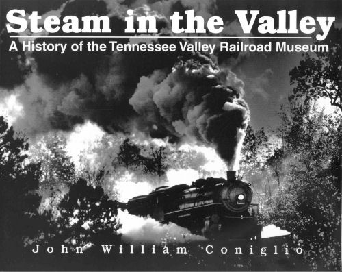 Steam in the Valley: A History of the Tennessee Valley Railroad Museum