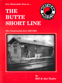 Northern Pacific - The Butte Short Line: The Construction Era 1888-1898 Volume I