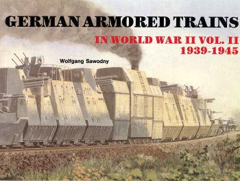 German Armored Trains in World War II, Volume II