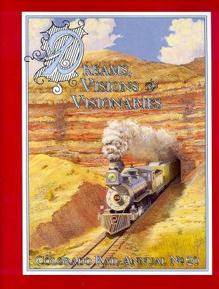Dreams, Visions & Visionaries: Colorado Rail Annual No. 20