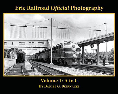 Erie Railroad Official Photography, Volume 1: A to C