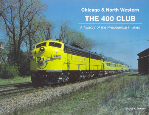 Chicago & North Western, The 400 Club: A History of the Presidential F Units