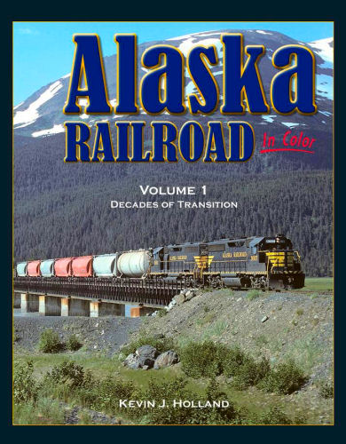 Alaska Railroad in Color, Volume 1: Decades of Transition