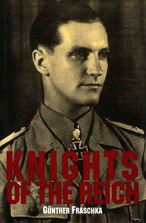 Knights of the Reich: The Twenty-Seven Most Highly Decorated Solders of the Wehrmacht in World War II