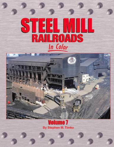 Steel Mill Railroads in Color, Volume 7