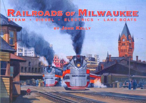 Railroads of Milwaukee: Steam, Diesel, Electrics & Lake Boats