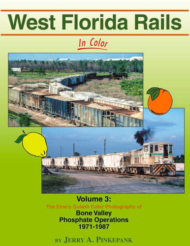 West Florida Rails in Color, Volume 3: Bone Valley Phosphate Operations 1971-1987