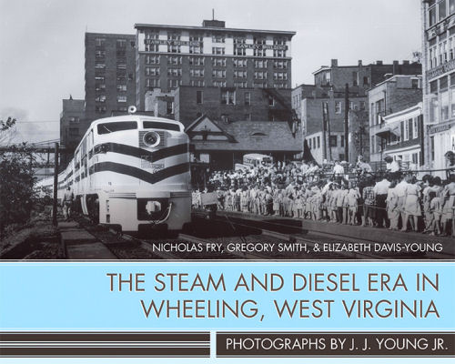 Steam and Diesel Era in Wheeling, West Virginia