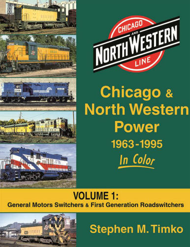 Chicago & North Western Power 1963-1995 in Color, Vol 1: General Motors Switchers & 1st Generation Roadswitchers