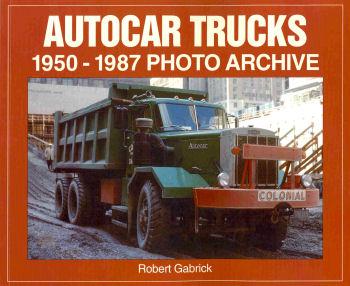 Autocar Trucks: 1950-1987 Photo Archive