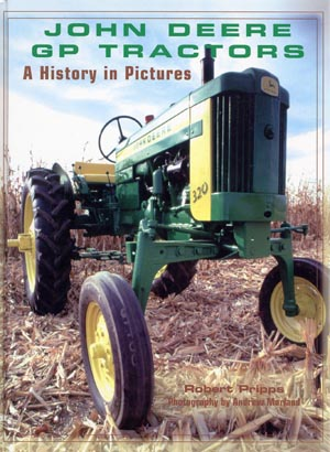 John Deere GP Tractors:  A History in Pictures