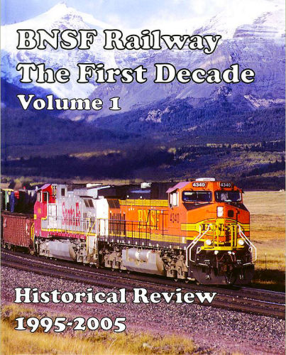 BNSF Railway, The First Decade, Historical Review 1995 - 2005, volume 1