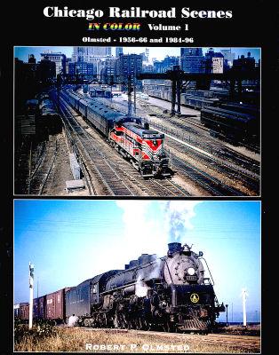 Chicago Railroad Scenes in Color, Volume 1, 1956-66 and 1984-96