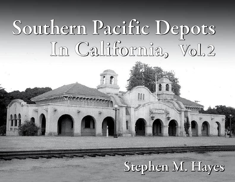 Southern Pacific Depots in California, Volume 2 - Shasta, Sacramento, San Joaquin & Los Angeles Divisions