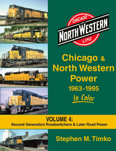 Chicago and North Western Power, 1963 - 1995 in Color: Volume 4: Second Generation Roadswitchers & Later Road Power