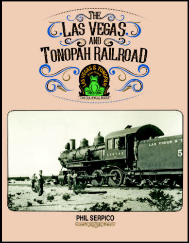 LAS VEGAS & TONOPAH RAILROAD -  The Goldfield Route