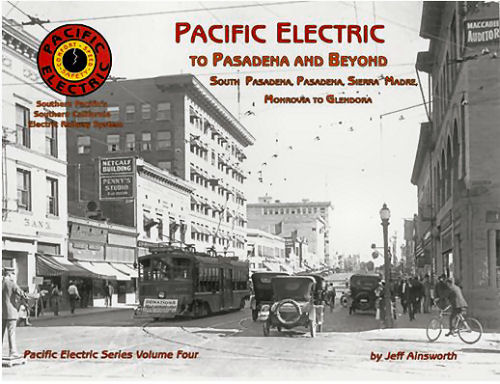 Pacific Electric to Pasadena and Beyond, Volume 4