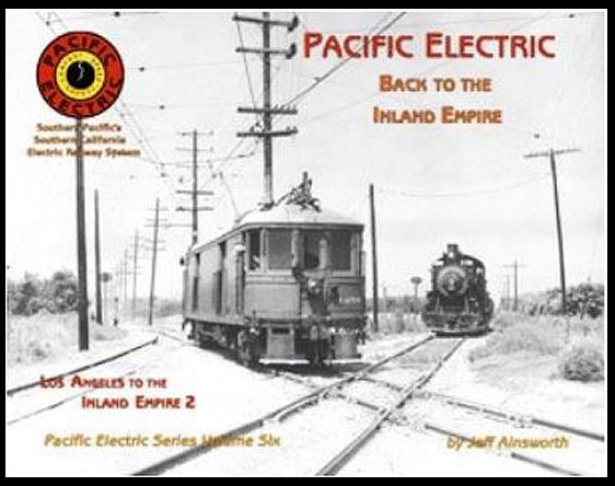 Pacific Electric Volume 6; Back to the Inland Empire