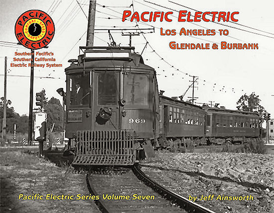 Pacific Electric volume 7: Los Angeles to Glendale & Burbank