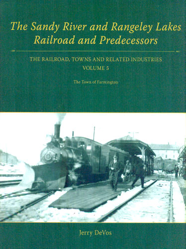 Sandy River and Rangeley Lakes Railroad and Predecessors, Volume 5
