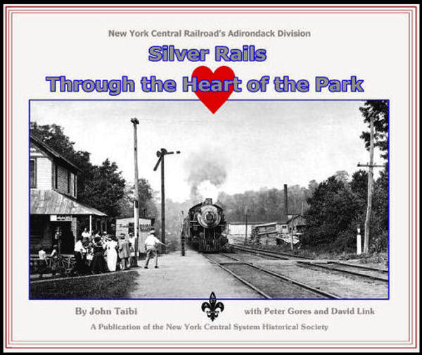Silver Rails Through the Heart of the Park: New York Central Railroad's Adirondack Division