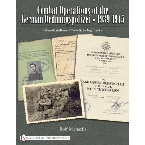 Combat Operations of the German Ordnungspolizei, 1939-1945: Polizei-Bataillone-SS-Polizei-Regimenter