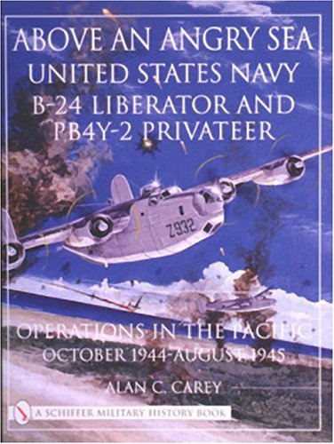 Above an Angry Sea: United States Navy B-24 Liberator and PBY-2 Privateer Operations in the Pacific - October 1944-August 1945