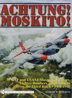 Achtung! Moskito! RAF and USAAF Mosquito Fighters, Fighter-Bombers, and Bombers over the Third Reich 1941-1945