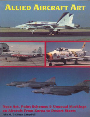 Allied Aircraft Art: Nose Art, Paint Schemes & Unusual Markings on Aircraft from Korea to Desert Storm