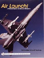 Air Launch! A Pictorial History of Airborne Weapons