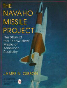 The Navaho Missile Project: The Story of the